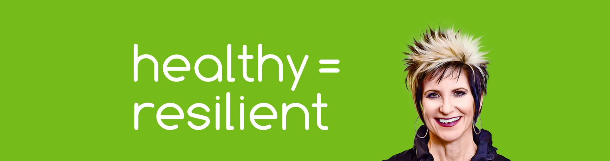 Healthy Equals Resilient